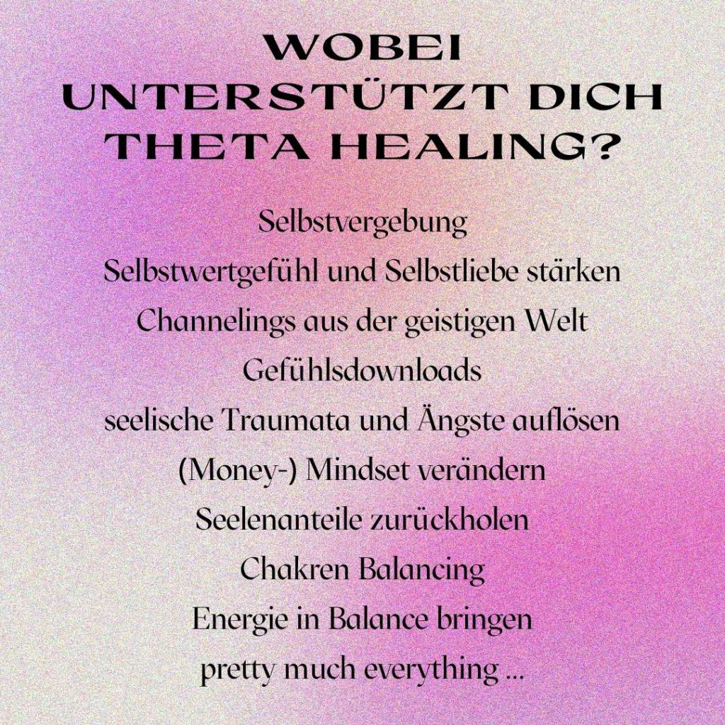 Theta Healing unterstützt u.a. Energie in Balance zu bringen, seelische Traumata und Ängste aufzulösen und Selbstwertgefühl und Selbstliebe zu stärken